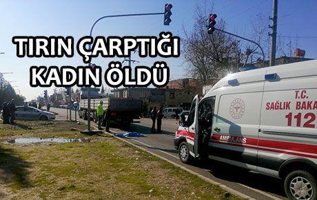 Kahramanmaraş'ta tırın çarptığı kadın öldü