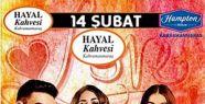 14 ŞUBAT'A HAYAL DEMEYİN, HAYALİNİZ