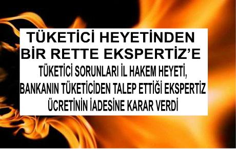 TÜKETİCİ HEYETİNDEN BİR RETTE EKSPERTİZ'E